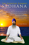 Sadhana - The Essential Element by Jot Singh Khalsa
