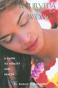 Ayurveda for Women by Robert E Svoboda