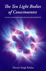 The Ten Light Bodies of Consciousness by Nirvair Singh