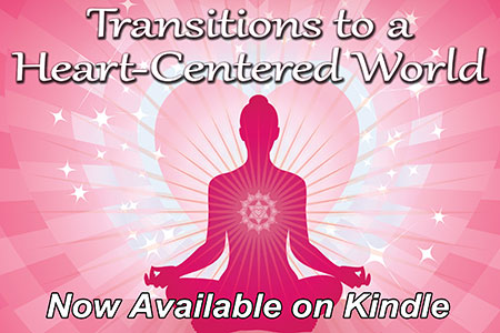 Transitions to a Heart-Centered World - now also on Kindle