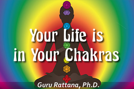 Your Life is in Your Chakras
