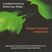 Present Moment Awareness by Shakta Khalsa