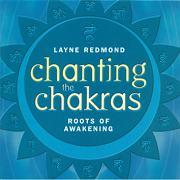 Chanting the Chakras by Layne Redmond