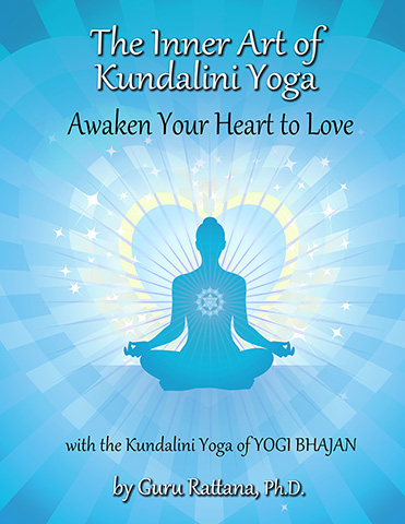 Inner Art of Kundalini Yoga by Guru Rattana Phd