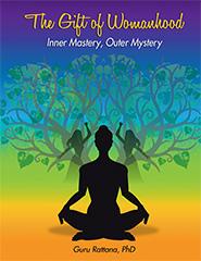The Gift of Womanhood by Guru Rattana Phd