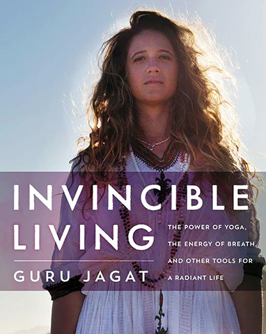 Invincible Living by Guru Jagat