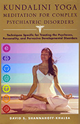 Kundalini Yoga Meditation for Complex Psychiatric Disorders by David S Shannahoff-Khalsa