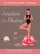 Kundalini Yoga for Intuition and Destiny by Siri Atma S Khalsa MD