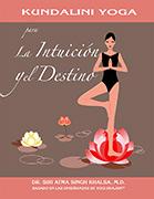 Kundalini Yoga para la intuición y el destino ebook by Siri Atma S Khalsa MD