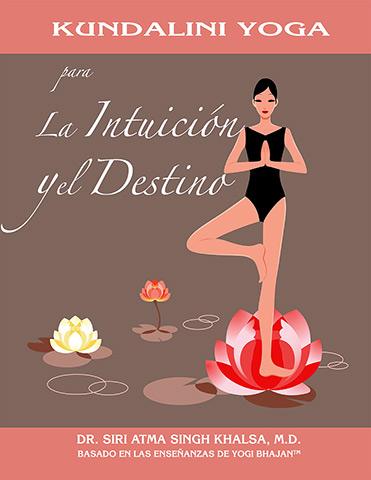 Kundalini Yoga para la intuición y el destino (eBook) by Siri Atma S Khalsa Md