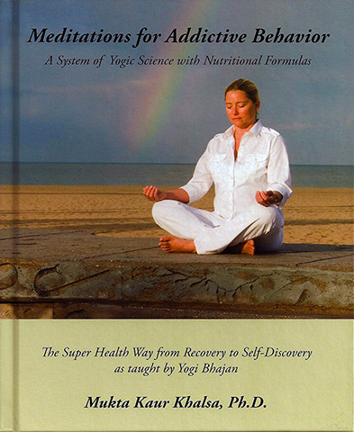 Meditations for Addictive Behavior (eBook) by Mukta Kaur Khalsa Phd