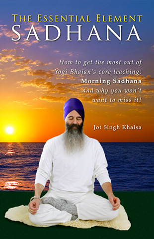 Sadhana - The Essential Element (eBook) by Jot Singh Khalsa