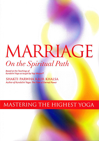 Marriage on the Spiritual Path by Shakti Parwha Kaur
