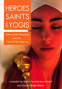 Heroes Saints and Yogis by Shakti Parwha Kaur|Guruka Singh