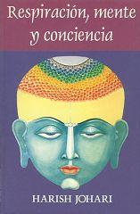 Respiración mente y conciencia by Harish Johari