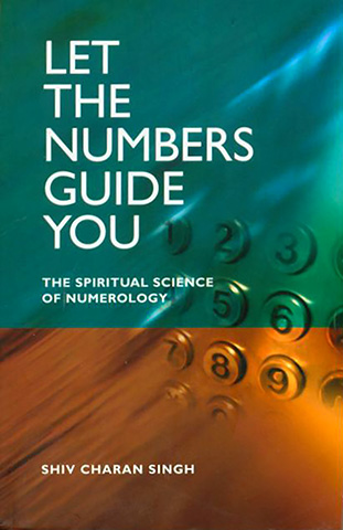Let the Numbers Guide You by Shiv Charan Singh