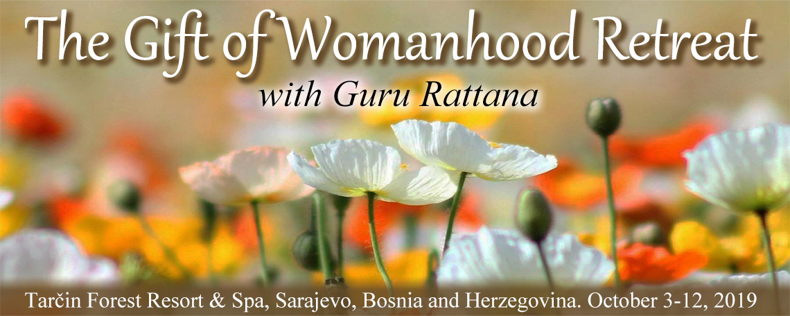 Gift of Womanhood Retreat with Guru Rattana - Bosnia 2019