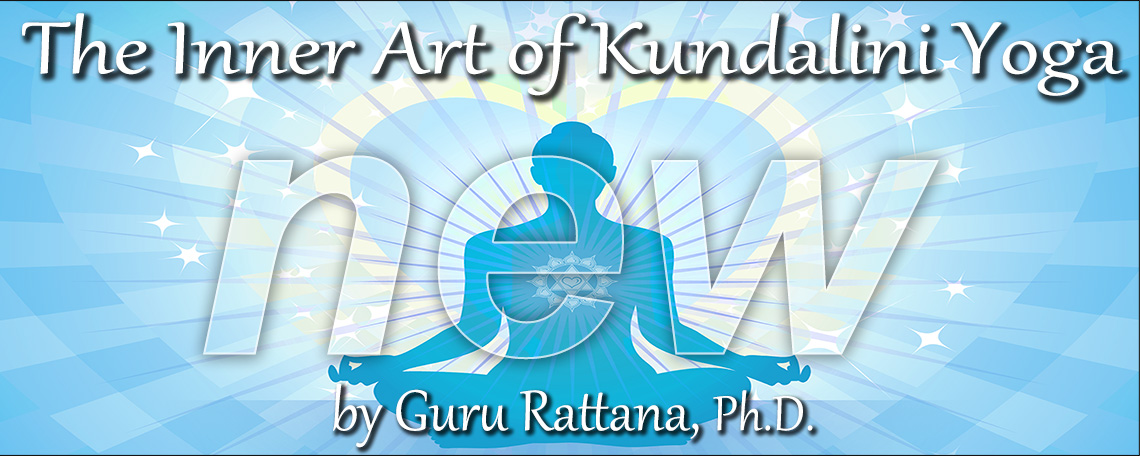 New from Guru Rattana - The Inner Art of Kundalini Yoga